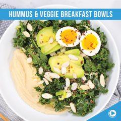 HUMMUS & VEGGIE BREAKFAST BOWLS